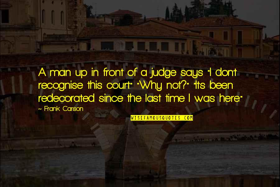 Funny Touche Quotes By Frank Carson: A man up in front of a judge