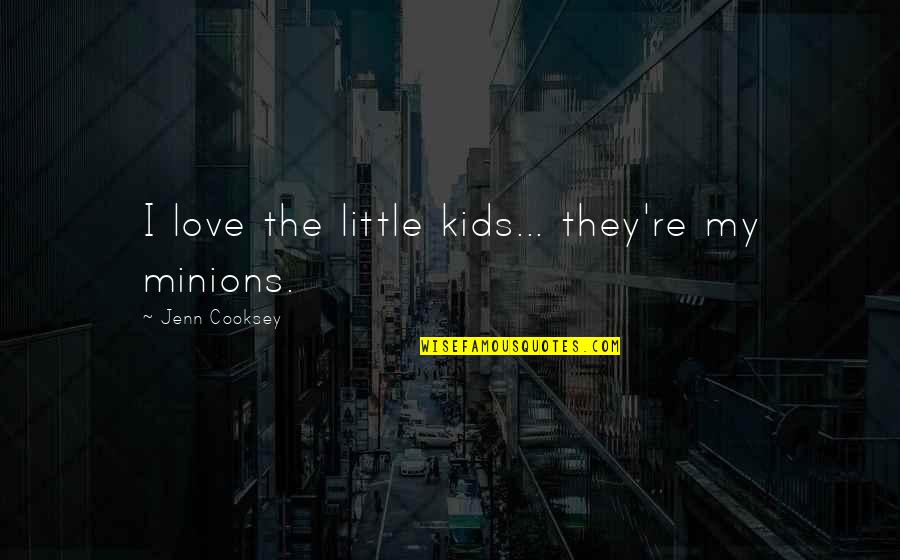 Funny Touche Quotes By Jenn Cooksey: I love the little kids... they're my minions.