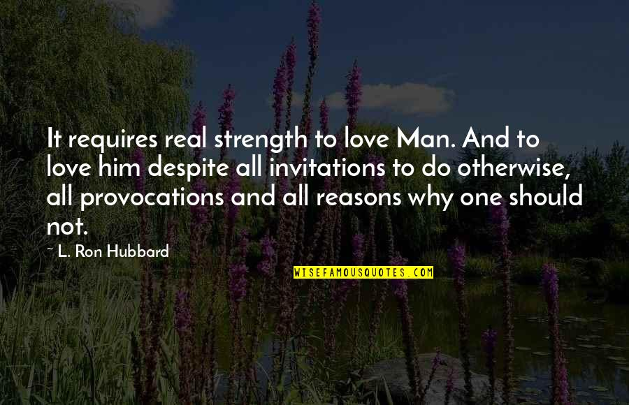 Funny Touche Quotes By L. Ron Hubbard: It requires real strength to love Man. And