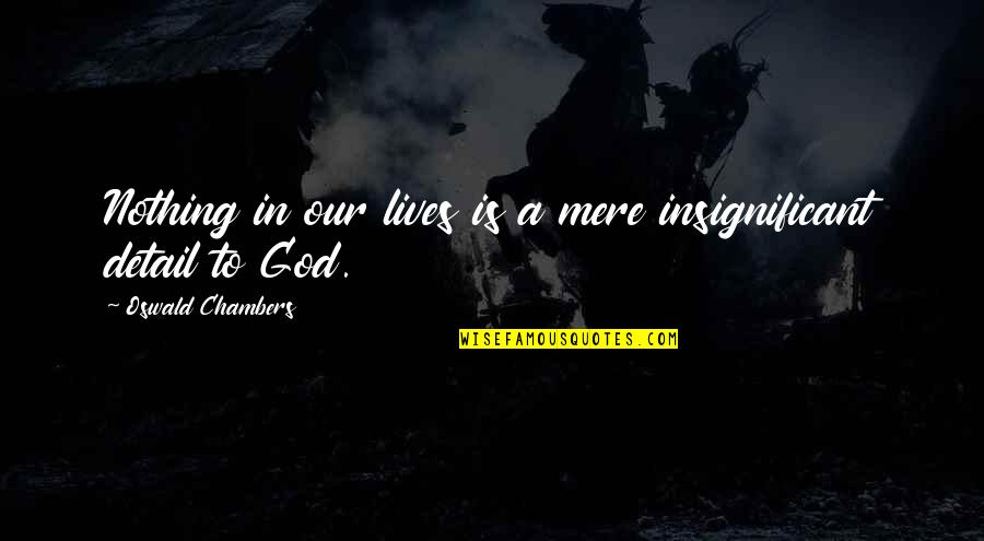 Funny Touche Quotes By Oswald Chambers: Nothing in our lives is a mere insignificant