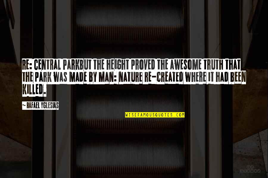 Funny Touche Quotes By Rafael Yglesias: Re: Central ParkBut the height proved the awesome