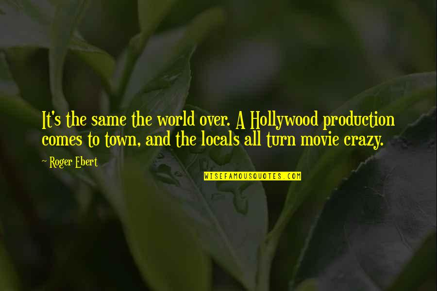 Funny Touche Quotes By Roger Ebert: It's the same the world over. A Hollywood