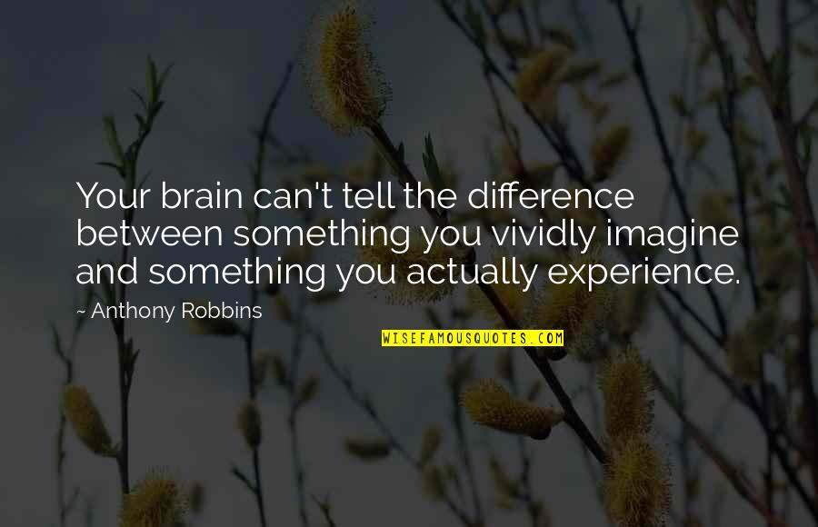 Funny Tramps Quotes By Anthony Robbins: Your brain can't tell the difference between something