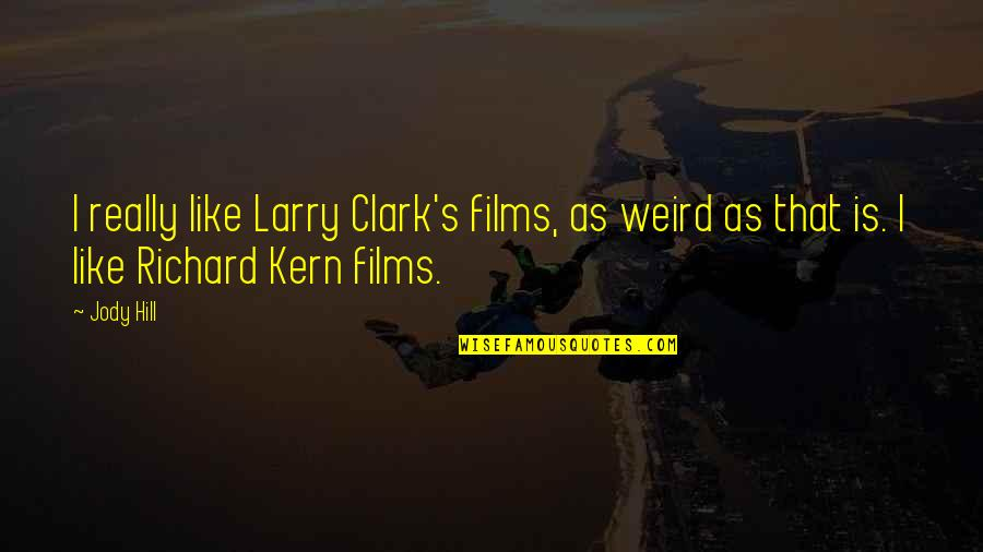 Funny Tramps Quotes By Jody Hill: I really like Larry Clark's films, as weird