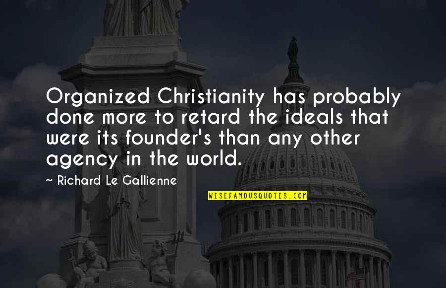 Funny Tramps Quotes By Richard Le Gallienne: Organized Christianity has probably done more to retard