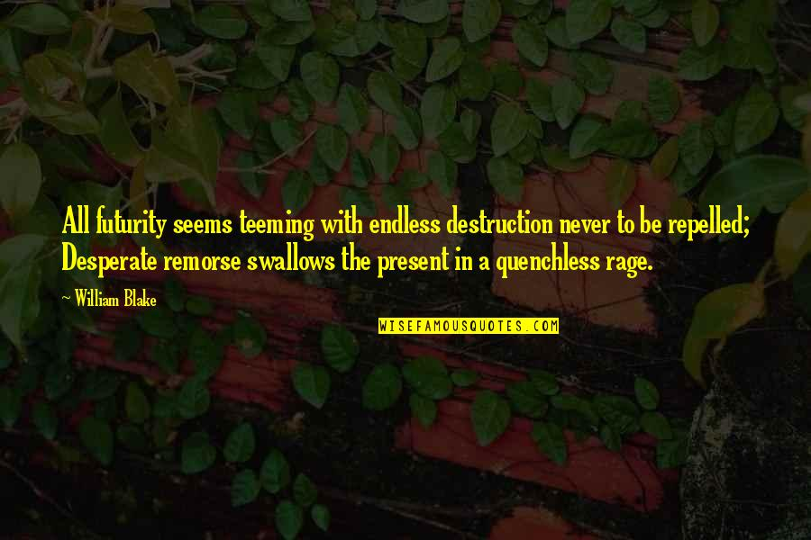Funny Tramps Quotes By William Blake: All futurity seems teeming with endless destruction never