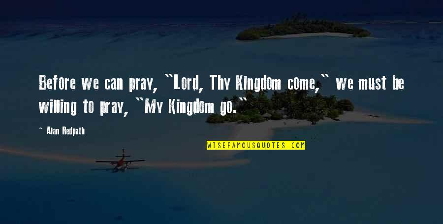 """Funny Trashy Girl Quotes By Alan Redpath: Before we can pray, """"Lord, Thy Kingdom come,"""""""
