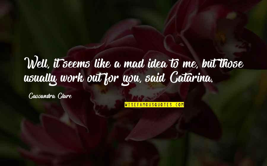 Funny Trashy Girl Quotes By Cassandra Clare: Well, it seems like a mad idea to