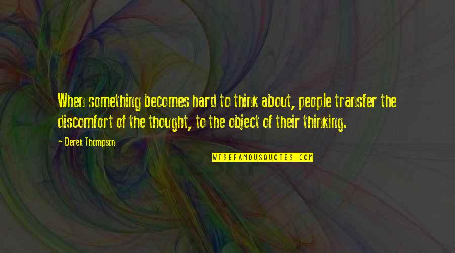 Funny Trashy Girl Quotes By Derek Thompson: When something becomes hard to think about, people