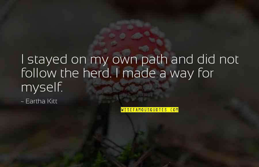 Funny Trashy Girl Quotes By Eartha Kitt: I stayed on my own path and did