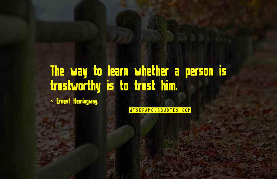 Funny Trashy Girl Quotes By Ernest Hemingway,: The way to learn whether a person is