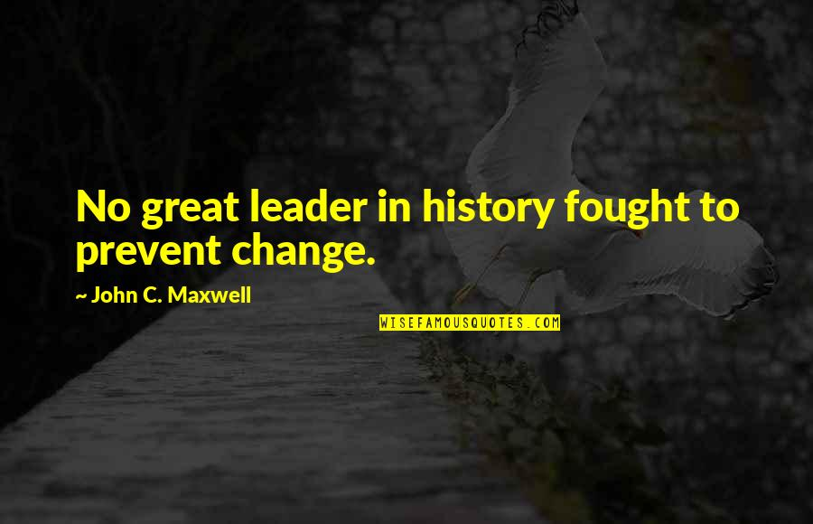 Funny Trashy Girl Quotes By John C. Maxwell: No great leader in history fought to prevent