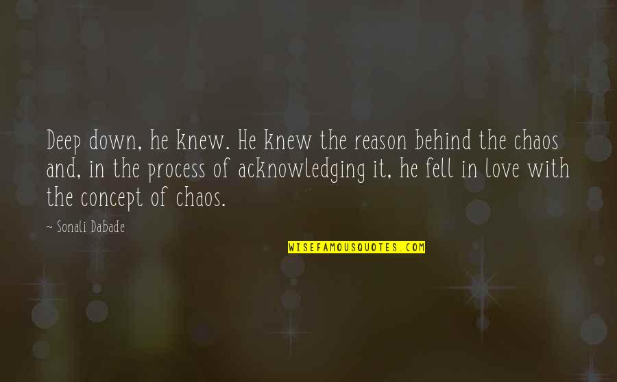 Funny Trashy Girl Quotes By Sonali Dabade: Deep down, he knew. He knew the reason