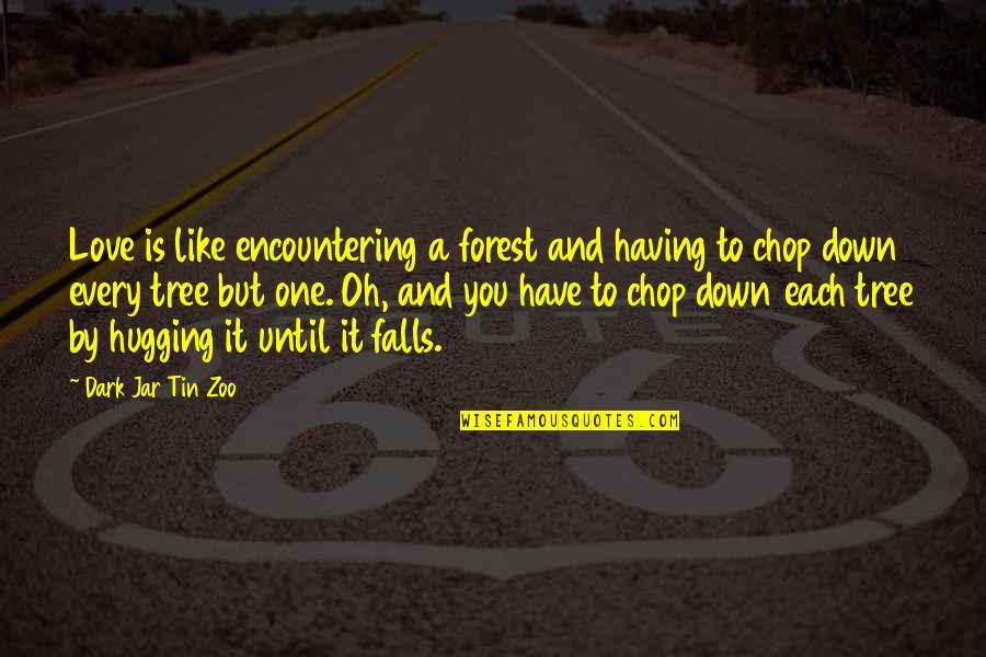 Funny Tree Hugger Quotes By Dark Jar Tin Zoo: Love is like encountering a forest and having