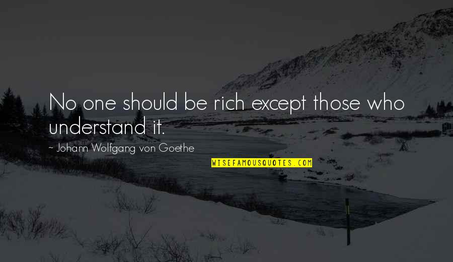 Funny Tts Quotes By Johann Wolfgang Von Goethe: No one should be rich except those who