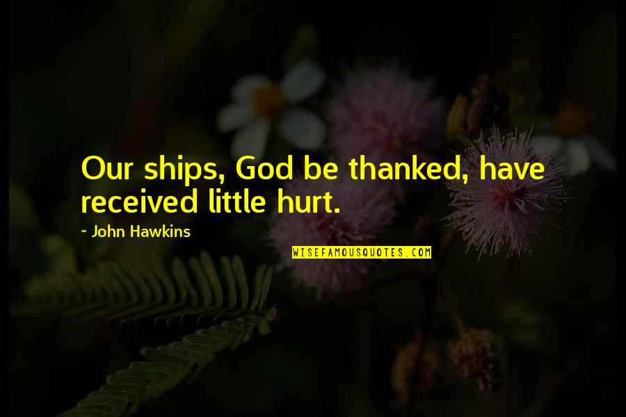 Funny Tuner Car Quotes By John Hawkins: Our ships, God be thanked, have received little