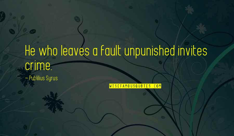 Funny Turrets Guy Quotes By Publilius Syrus: He who leaves a fault unpunished invites crime.