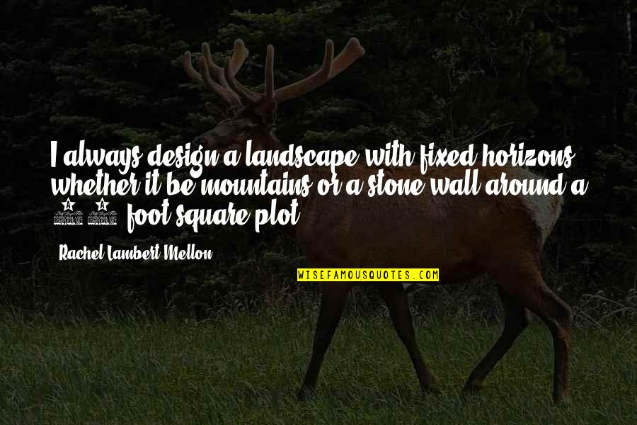 Funny Turrets Guy Quotes By Rachel Lambert Mellon: I always design a landscape with fixed horizons