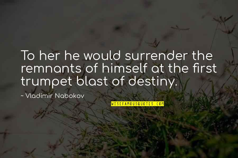 Funny Turrets Guy Quotes By Vladimir Nabokov: To her he would surrender the remnants of