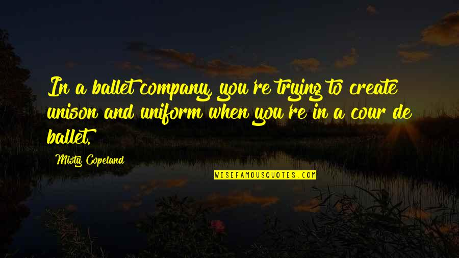 Funny Typography Quotes By Misty Copeland: In a ballet company, you're trying to create