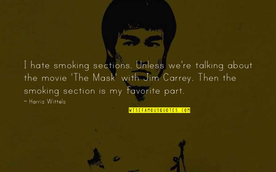Funny Uk Political Quotes By Harris Wittels: I hate smoking sections. Unless we're talking about