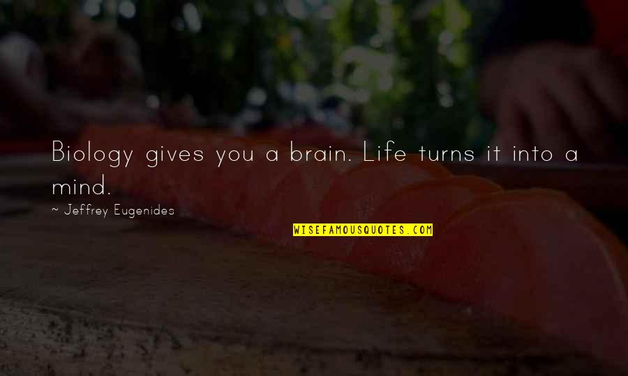 Funny Uk Political Quotes By Jeffrey Eugenides: Biology gives you a brain. Life turns it