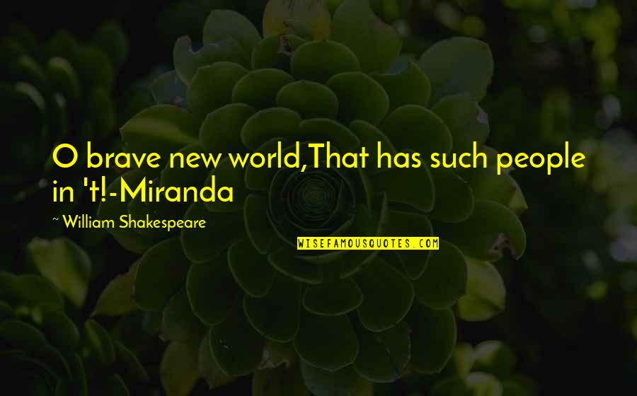 Funny Uk Political Quotes By William Shakespeare: O brave new world,That has such people in