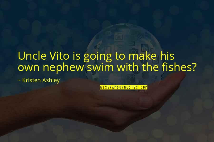Funny Uncle Quotes By Kristen Ashley: Uncle Vito is going to make his own
