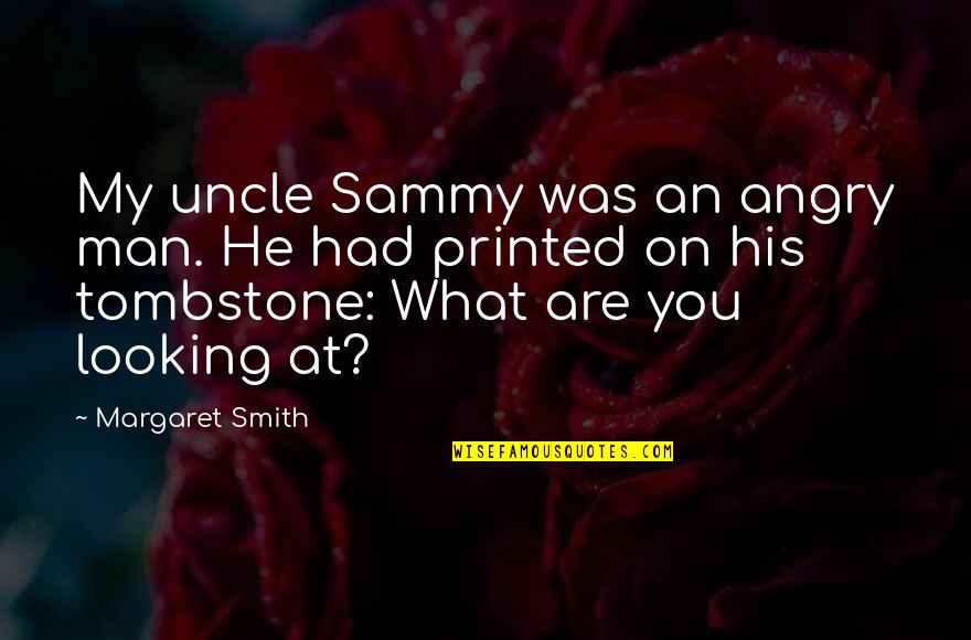 Funny Uncle Quotes By Margaret Smith: My uncle Sammy was an angry man. He