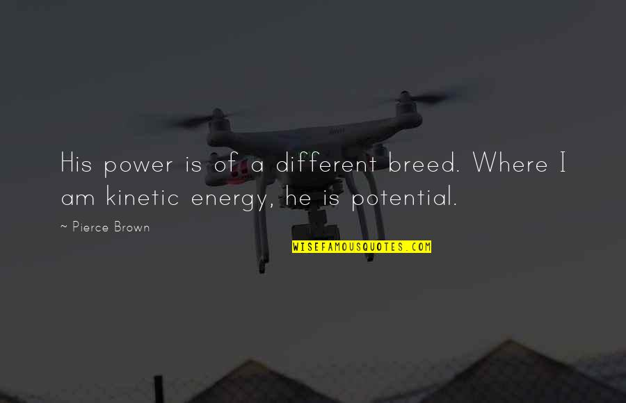 Funny Uncle Quotes By Pierce Brown: His power is of a different breed. Where