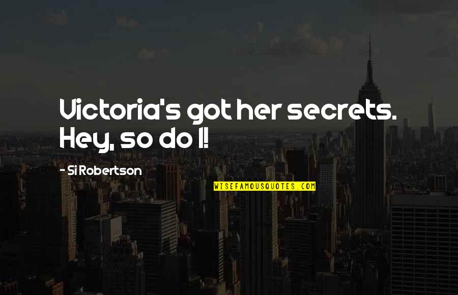 Funny Uncle Quotes By Si Robertson: Victoria's got her secrets. Hey, so do I!