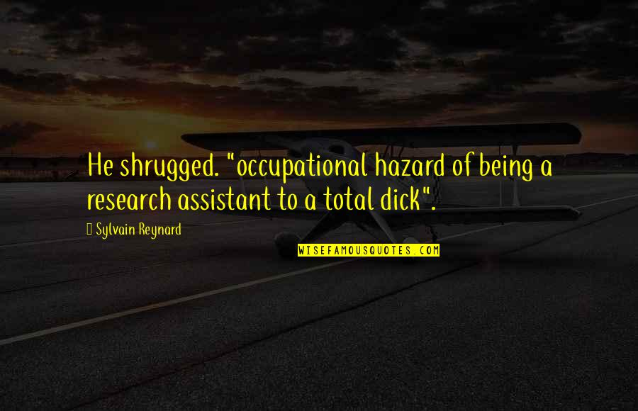 "Funny Uncle Quotes By Sylvain Reynard: He shrugged. ""occupational hazard of being a research"