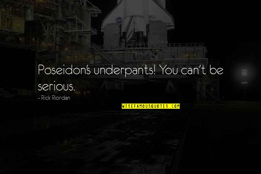 Funny Underpants Quotes By Rick Riordan: Poseidon's underpants! You can't be serious.