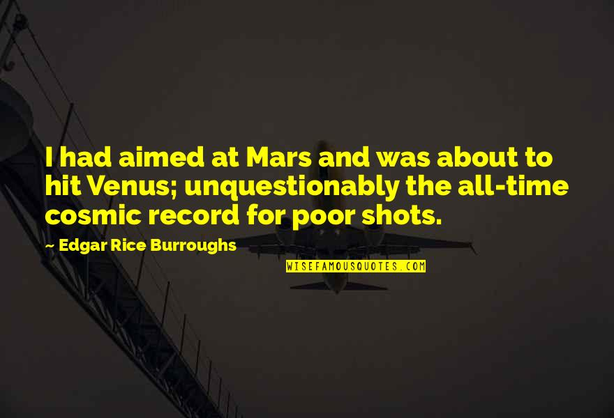 Funny Venus Quotes By Edgar Rice Burroughs: I had aimed at Mars and was about
