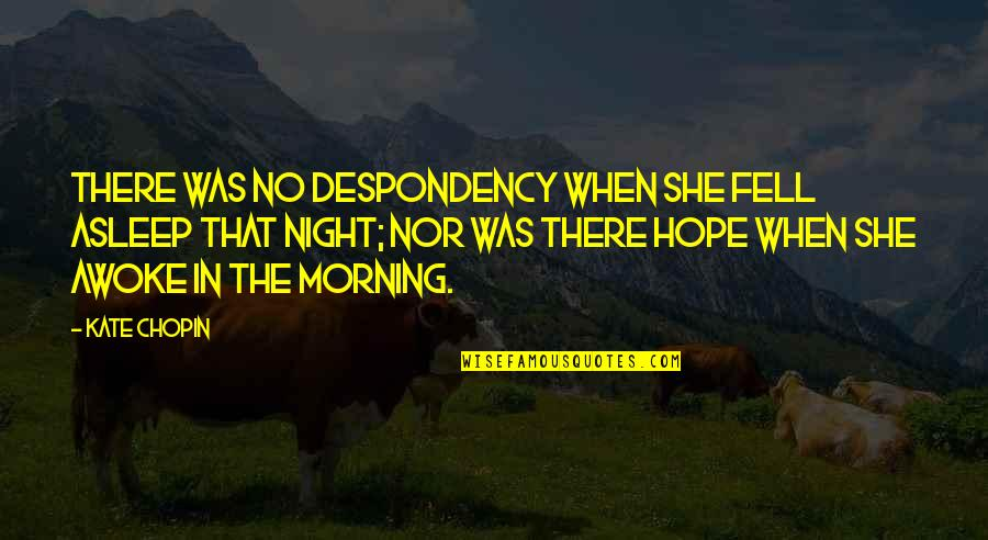 Funny Venus Quotes By Kate Chopin: There was no despondency when she fell asleep