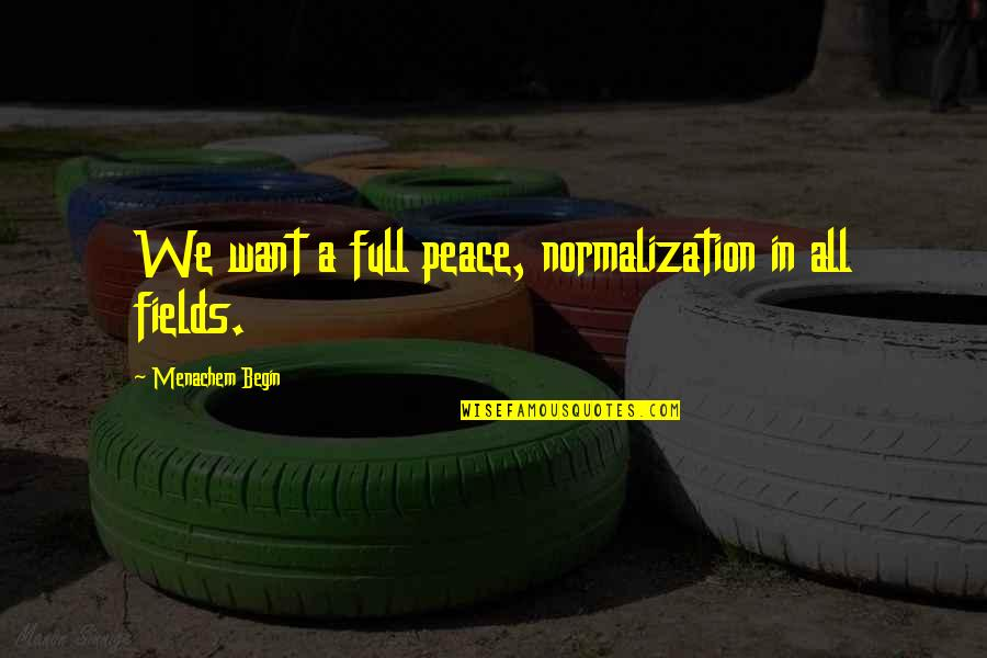 Funny Venus Quotes By Menachem Begin: We want a full peace, normalization in all