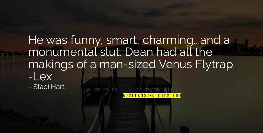 Funny Venus Quotes By Staci Hart: He was funny, smart, charming...and a monumental slut.