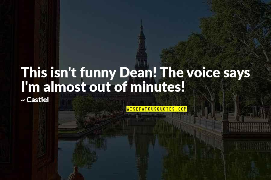 Funny Voice Quotes By Castiel: This isn't funny Dean! The voice says I'm