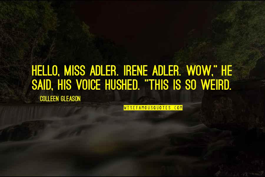 """Funny Voice Quotes By Colleen Gleason: Hello, Miss Adler. Irene Adler. Wow,"""" he said,"""