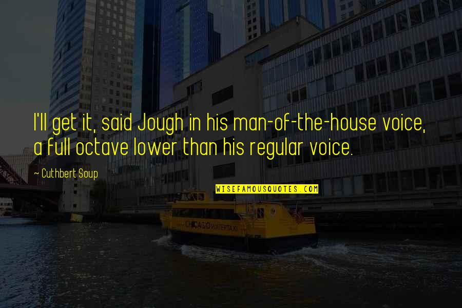 Funny Voice Quotes By Cuthbert Soup: I'll get it, said Jough in his man-of-the-house