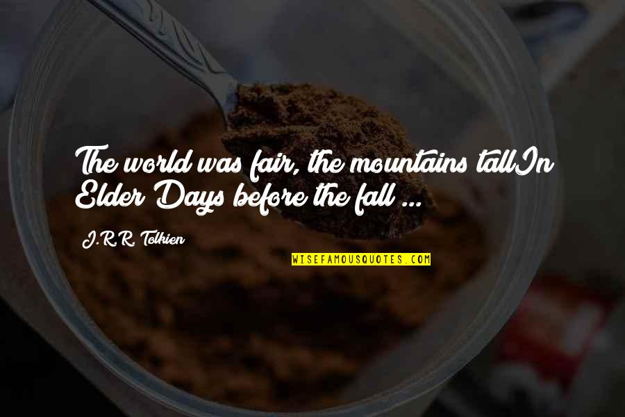 Funny Voice Quotes By J.R.R. Tolkien: The world was fair, the mountains tallIn Elder