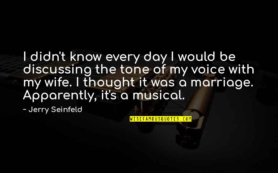 Funny Voice Quotes By Jerry Seinfeld: I didn't know every day I would be