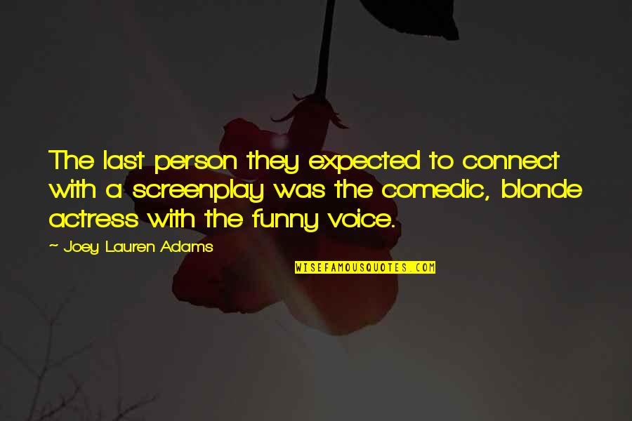 Funny Voice Quotes By Joey Lauren Adams: The last person they expected to connect with