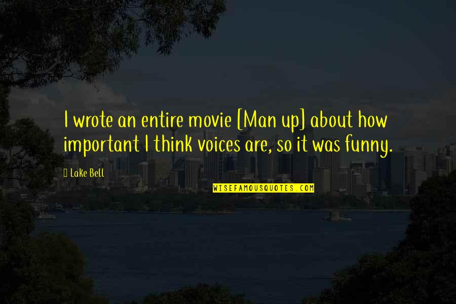 Funny Voice Quotes By Lake Bell: I wrote an entire movie [Man up] about