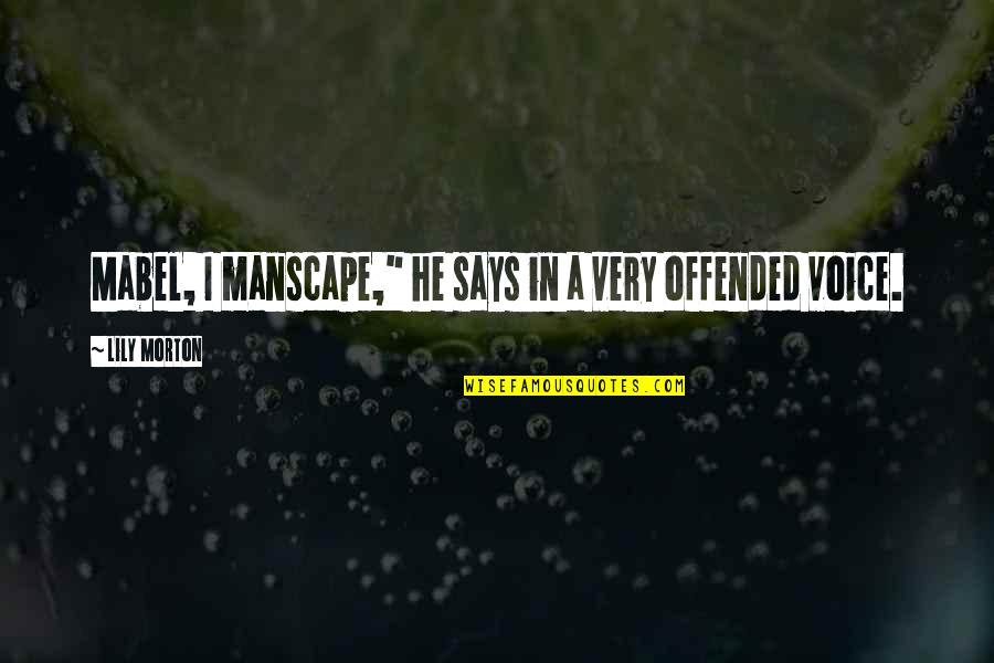 """Funny Voice Quotes By Lily Morton: Mabel, I manscape,"""" he says in a very"""