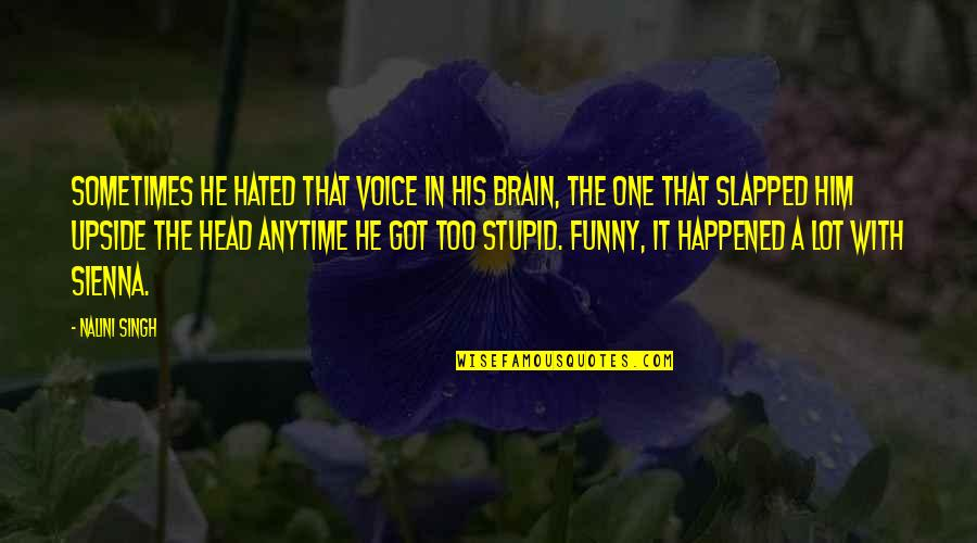 Funny Voice Quotes By Nalini Singh: Sometimes he hated that voice in his brain,