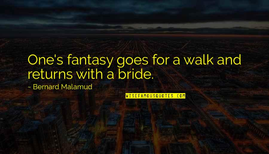 Funny Walk Quotes By Bernard Malamud: One's fantasy goes for a walk and returns
