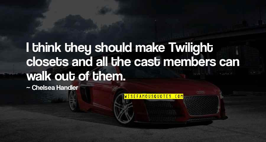 Funny Walk Quotes By Chelsea Handler: I think they should make Twilight closets and