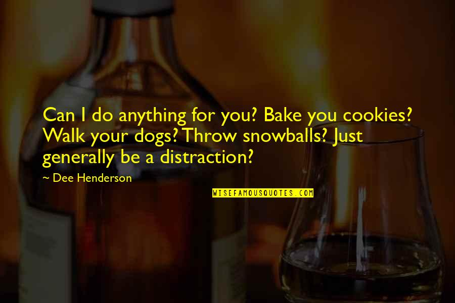 Funny Walk Quotes By Dee Henderson: Can I do anything for you? Bake you