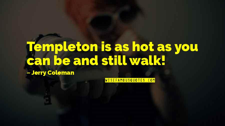 Funny Walk Quotes By Jerry Coleman: Templeton is as hot as you can be
